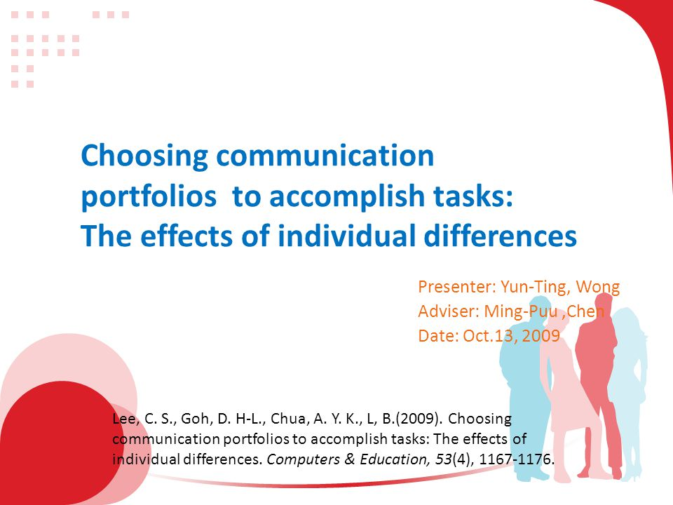Choosing communication portfolios to accomplish tasks: The effects of individual differences Presenter: Yun-Ting, Wong Adviser: Ming-Puu,Chen Date: Oct.13, 2009 Lee, C.