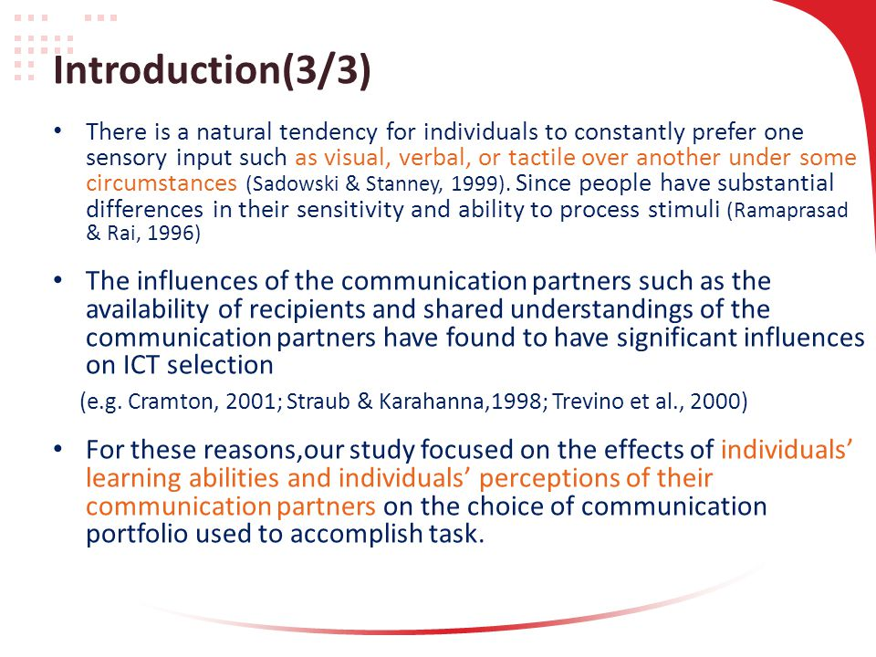 Introduction(3/3) There is a natural tendency for individuals to constantly prefer one sensory input such as visual, verbal, or tactile over another under some circumstances (Sadowski & Stanney, 1999).