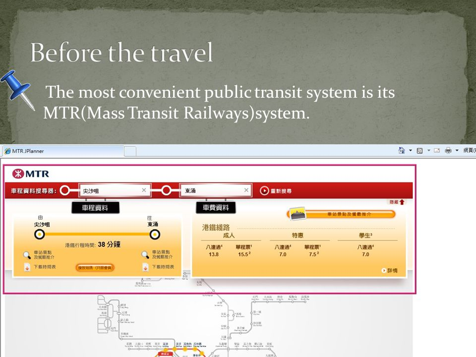 The most convenient public transit system is its MTR(Mass Transit Railways)system.