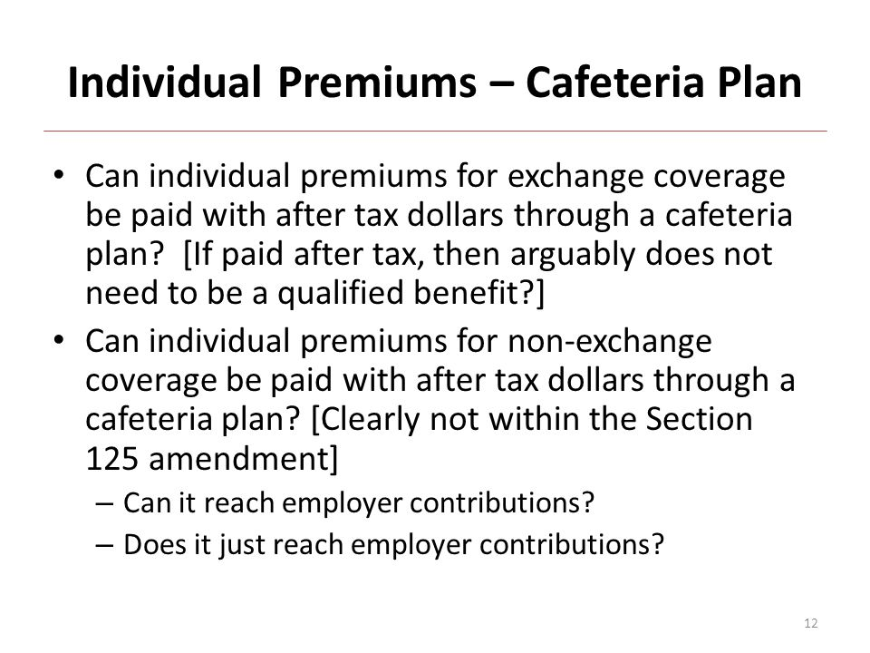 Individual Premiums – Cafeteria Plan Can individual premiums for exchange coverage be paid with after tax dollars through a cafeteria plan.