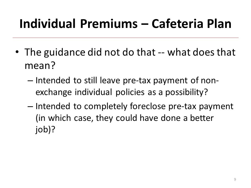 Individual Premiums – Cafeteria Plan The guidance did not do that -- what does that mean.