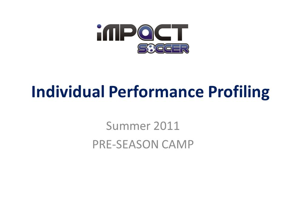 Individual Performance Profiling Summer 2011 PRE-SEASON CAMP