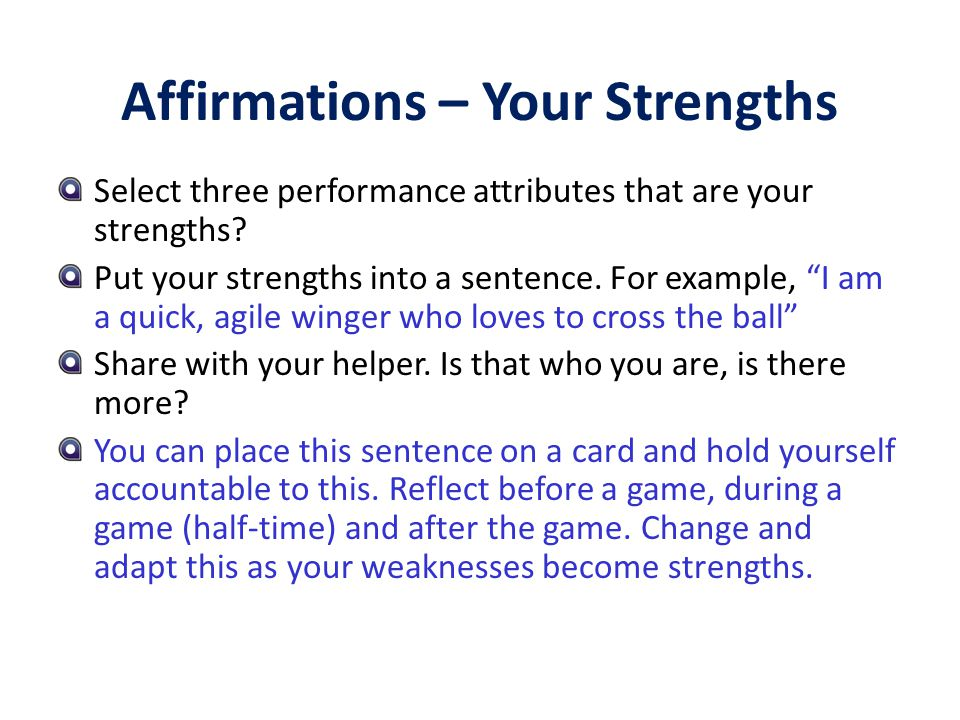 Affirmations – Your Strengths Select three performance attributes that are your strengths.