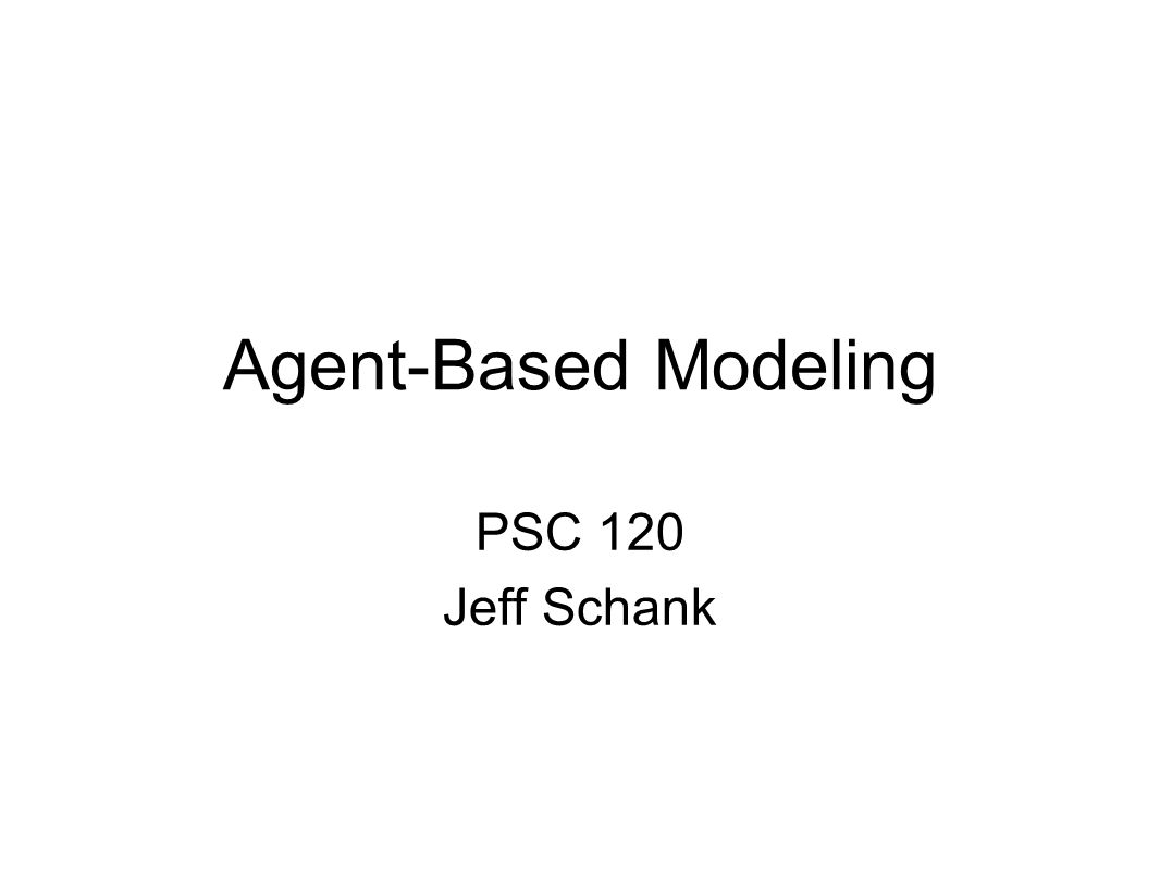 Agent-Based Modeling PSC 120 Jeff Schank