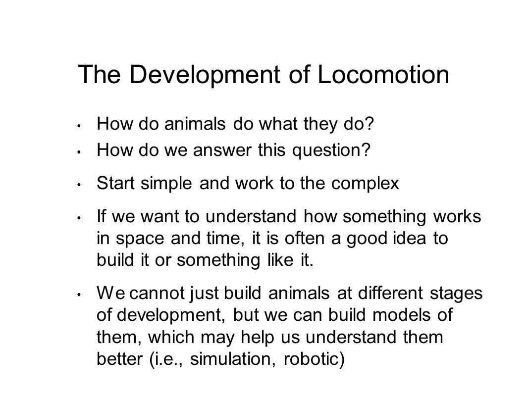 The Development of Locomotion How do animals do what they do.