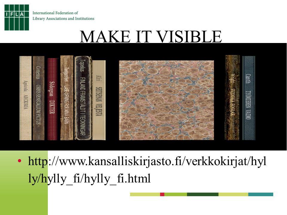 http://www.kansalliskirjasto.fi/verkkokirjat/hyl ly/hylly_fi/hylly_fi.html MAKE IT VISIBLE