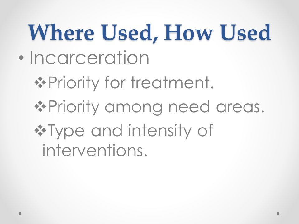 Where Used, How Used Incarceration  Priority for treatment.
