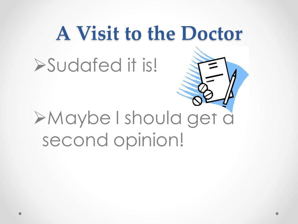 A Visit to the Doctor  Sudafed it is!  Maybe I should get a second opinion!