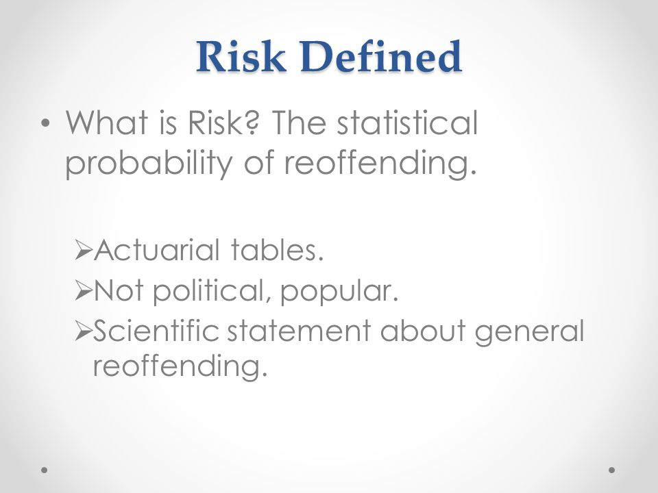 Risk Defined What is Risk.The statistical probability of reoffending.