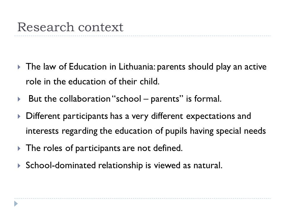 """Research context  The law of Education in Lithuania: parents should play an active role in the education of their child.  But the collaboration """"sch"""