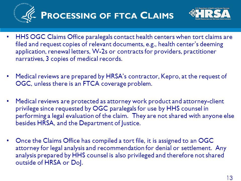 P ROCESSING OF FTCA C LAIMS HHS OGC Claims Office paralegals contact health centers when tort claims are filed and request copies of relevant document