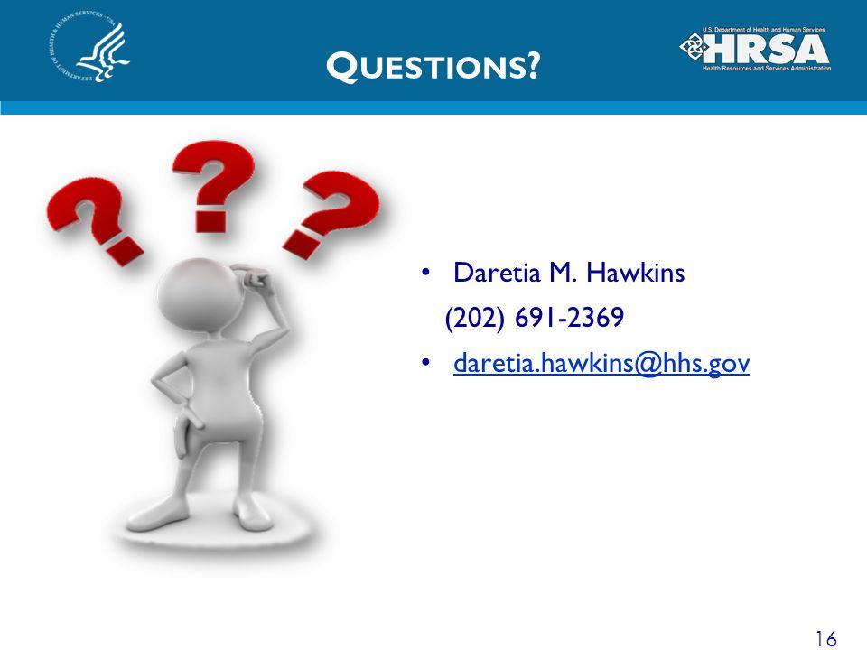 Q UESTIONS ? Daretia M. Hawkins (202) 691-2369 daretia.hawkins@hhs.gov 16