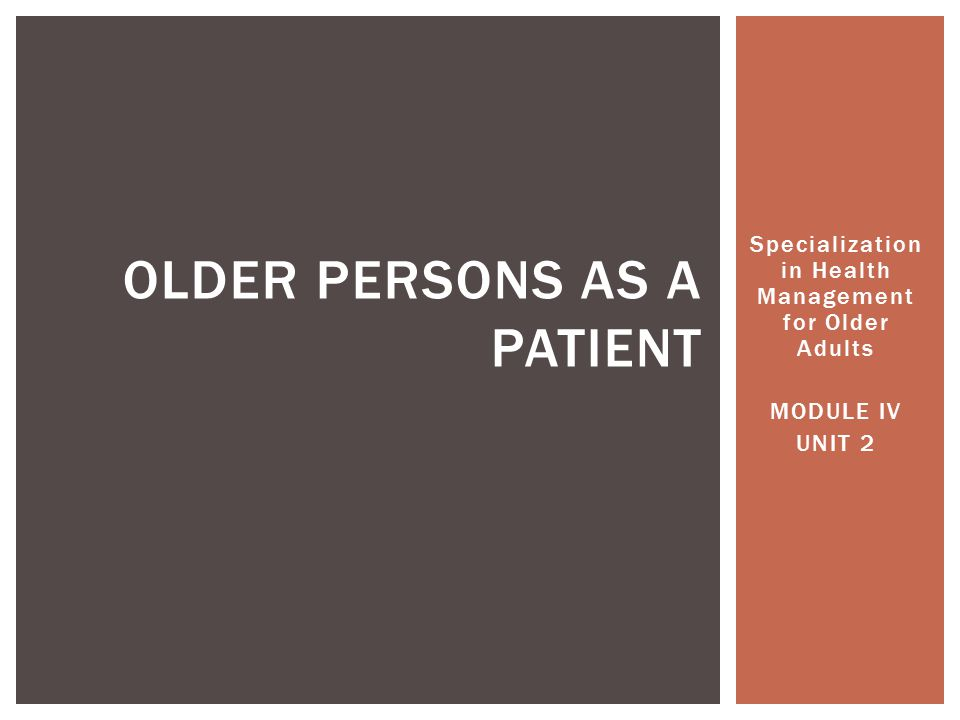 Specialization in Health Management for Older Adults MODULE IV UNIT 2 OLDER PERSONS AS A PATIENT