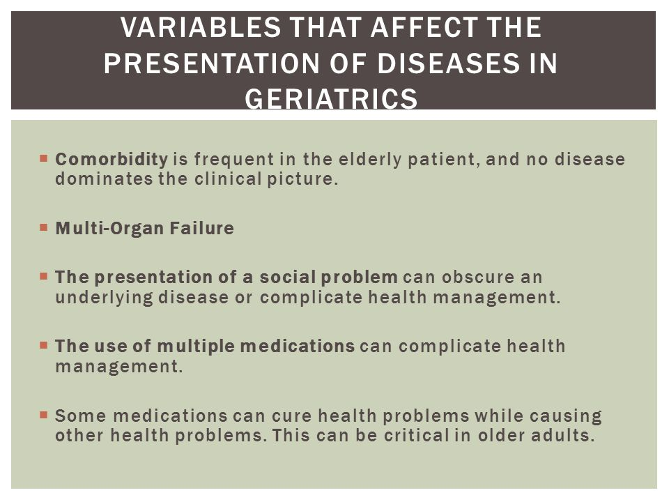  Comorbidity is frequent in the elderly patient, and no disease dominates the clinical picture.