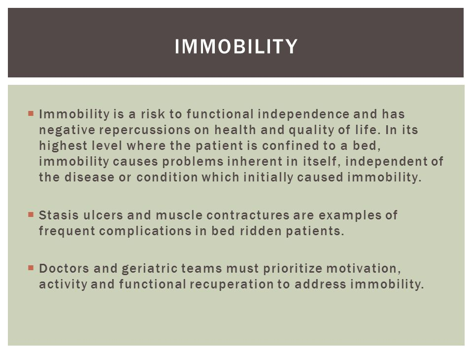  Immobility is a risk to functional independence and has negative repercussions on health and quality of life.