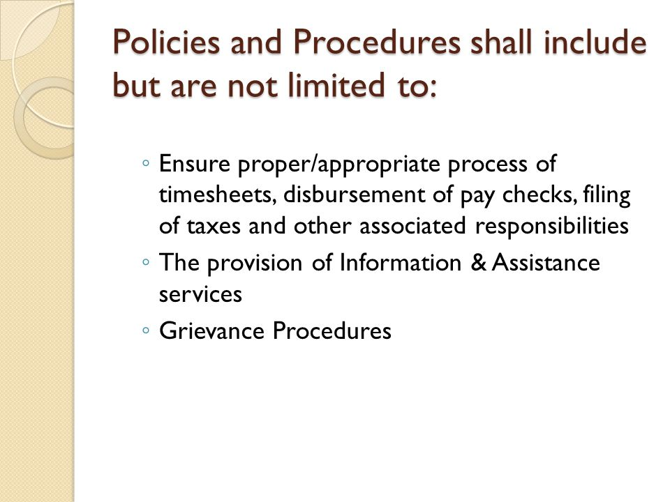 Policies and Procedures shall include but are not limited to: ◦ Ensure proper/appropriate process of timesheets, disbursement of pay checks, filing of