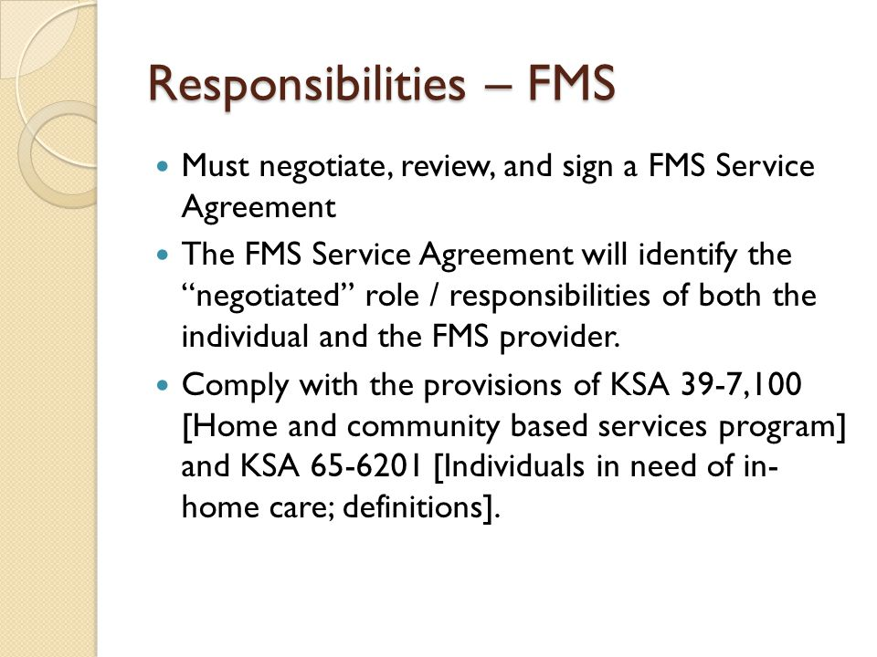 """Responsibilities – FMS Must negotiate, review, and sign a FMS Service Agreement The FMS Service Agreement will identify the """"negotiated"""" role / respon"""