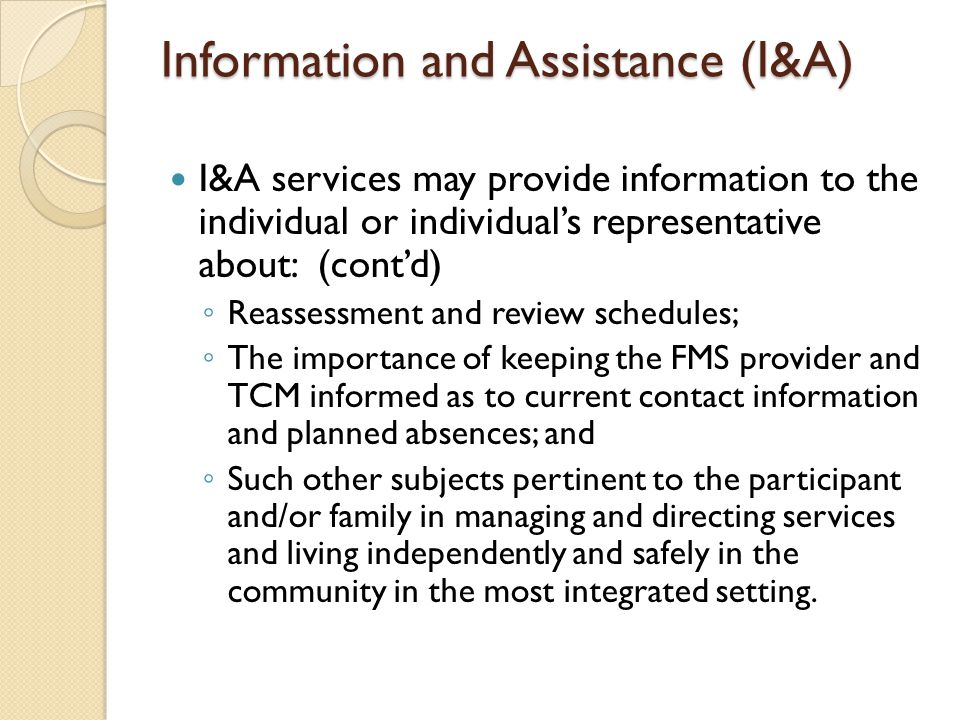 Information and Assistance (I&A) I&A services may provide information to the individual or individual's representative about: (cont'd) ◦ Reassessment