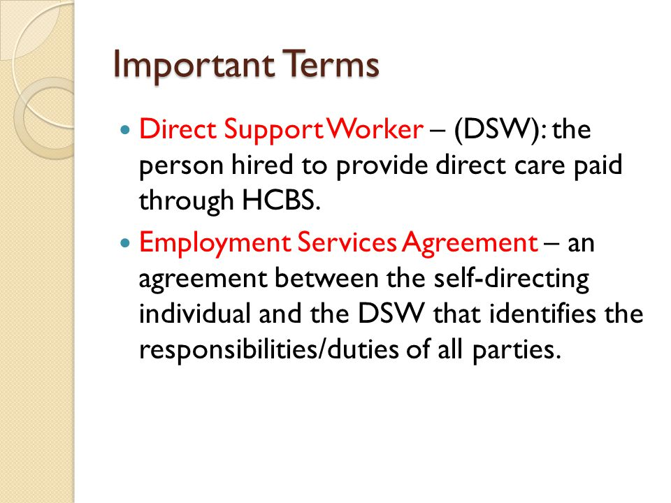 Important Terms Service Agreement –an agreement between the FMS provider and the self- directing individual.