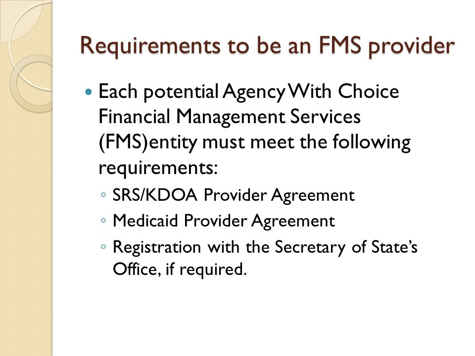 Responsibilities – FMS ◦ Compute, withhold, file and deposit federal, state, and local employment taxes for Direct Support Worker(s).