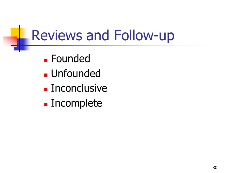30 Reviews and Follow-up Founded Unfounded Inconclusive Incomplete