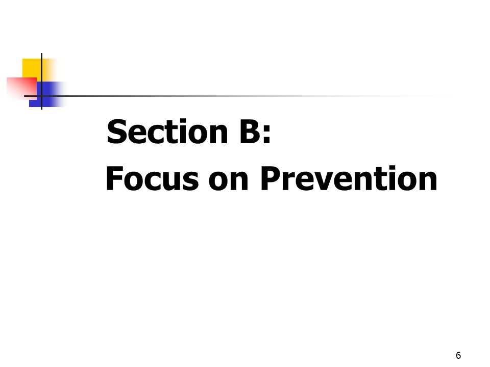6 Section B: Focus on Prevention