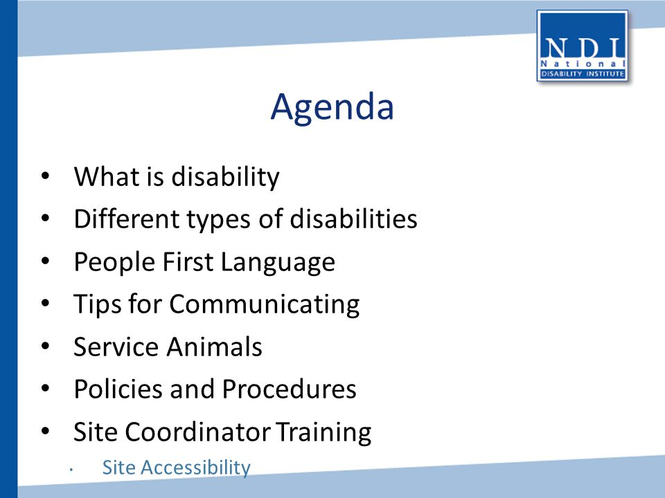 Agenda What is disability Different types of disabilities People First Language Tips for Communicating Service Animals Policies and Procedures Site Co
