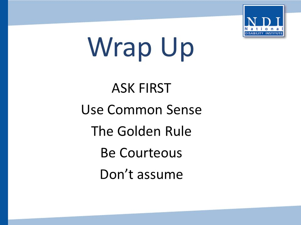 Wrap Up ASK FIRST Use Common Sense The Golden Rule Be Courteous Don't assume