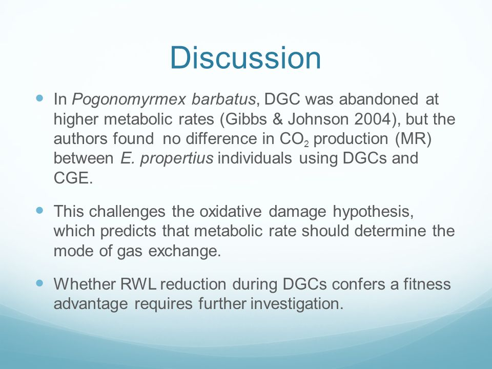 Discussion In Pogonomyrmex barbatus, DGC was abandoned at higher metabolic rates (Gibbs & Johnson 2004), but the authors found no difference in CO 2 p