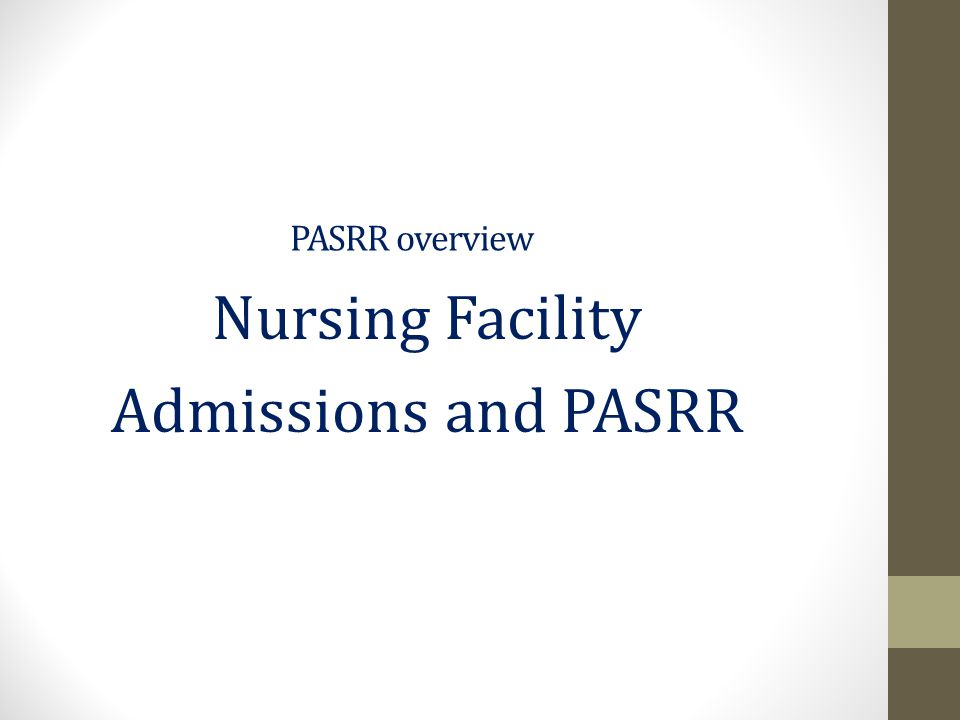 PASRR overview Nursing Facility Admissions and PASRR