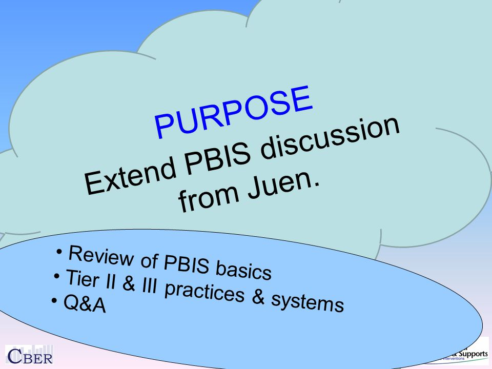 PURPOSE Extend PBIS discussion from Juen.