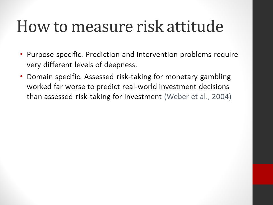 How to measure risk attitude Purpose specific.