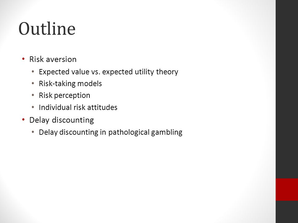 Outline Risk aversion Expected value vs.