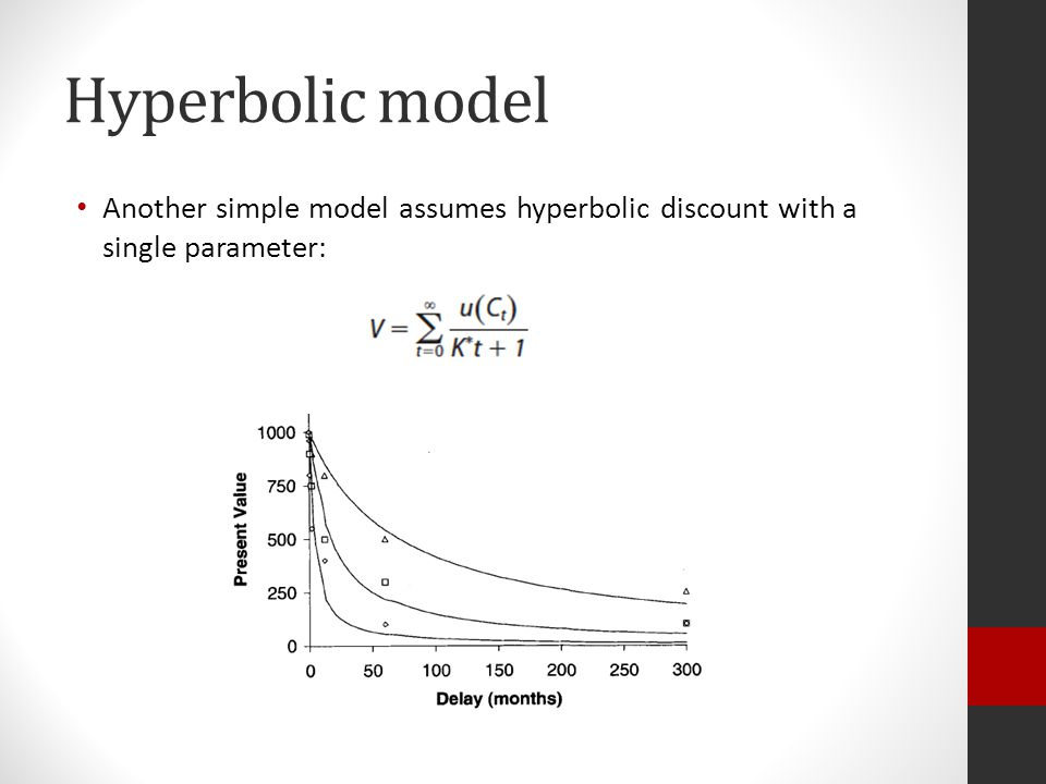 Hyperbolic model Another simple model assumes hyperbolic discount with a single parameter: