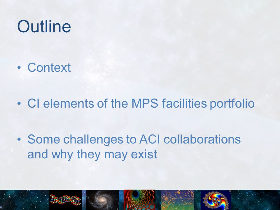 Outline Context CI elements of the MPS facilities portfolio Some challenges to ACI collaborations and why they may exist