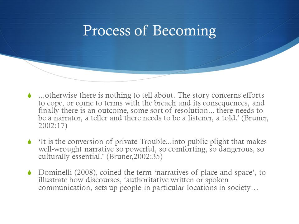Process of Becoming ...otherwise there is nothing to tell about.