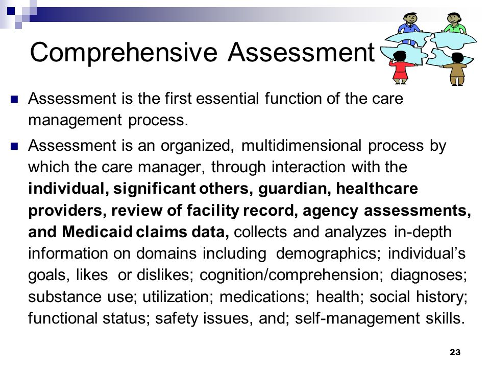 Assessment: Key Sources  Individual  Institutional record  Nursing facility staff  Family members, friends, and/or guardian  Health and service providers  Agency assessments  Medicaid claims summary 24