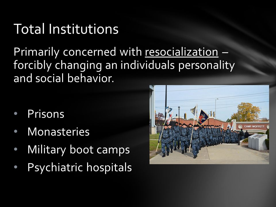 Primarily concerned with resocialization – forcibly changing an individuals personality and social behavior.