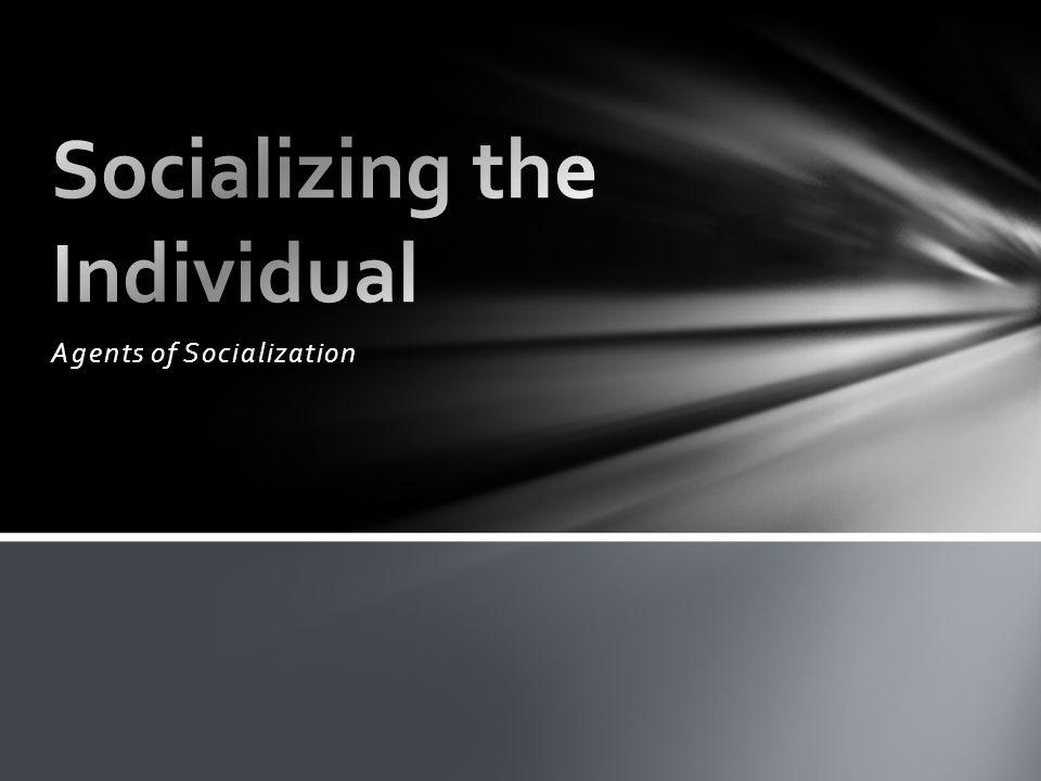 1.Family 2.Peer group 3.School 4.Mass media Agents of Socialization in Society