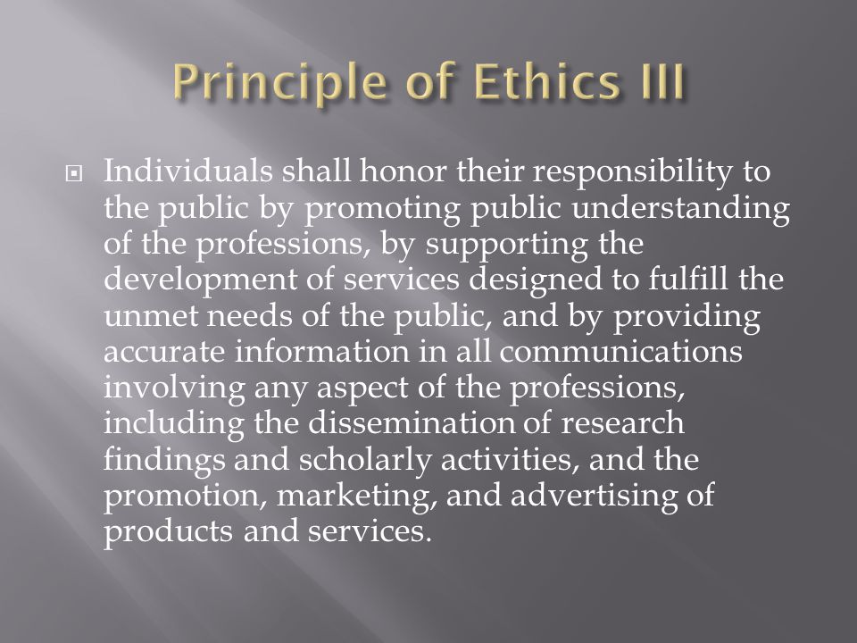  Individuals shall honor their responsibility to the public by promoting public understanding of the professions, by supporting the development of se