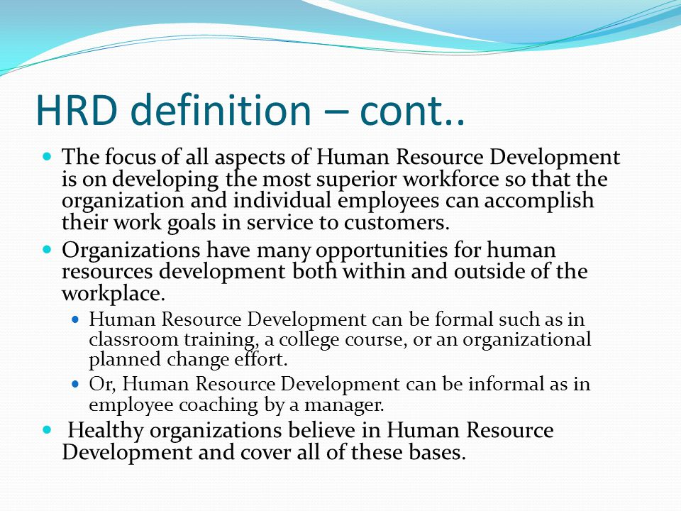 HRD Functions Training and development (T&D) Organizational development Succession planning and Career development 6
