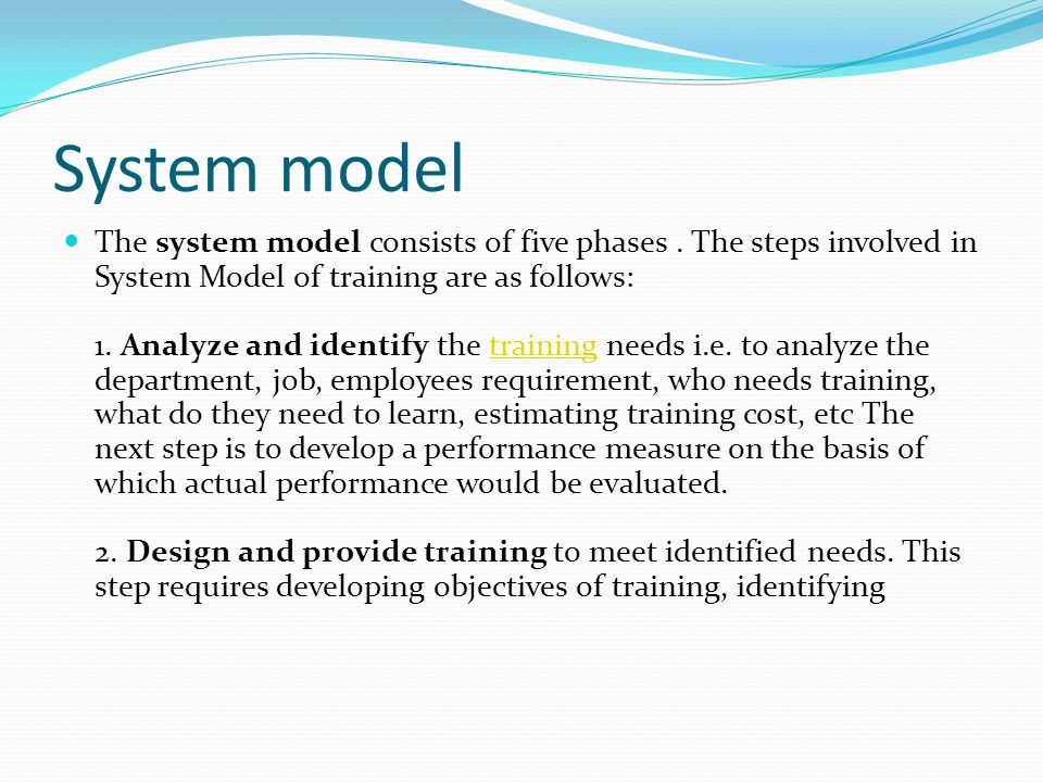 System model The system model consists of five phases. The steps involved in System Model of training are as follows: 1. Analyze and identify the trai