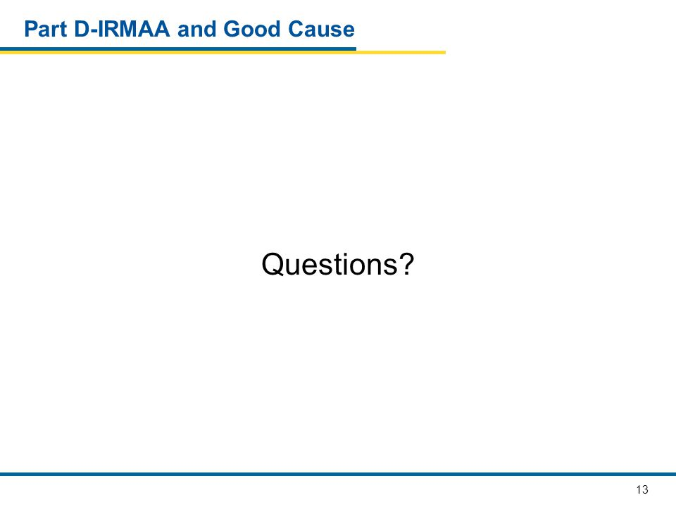 13 Part D-IRMAA and Good Cause Questions?