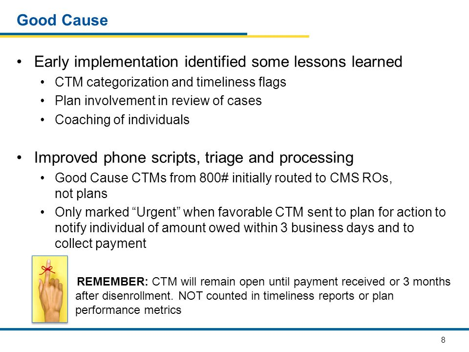 8 Good Cause Early implementation identified some lessons learned CTM categorization and timeliness flags Plan involvement in review of cases Coaching