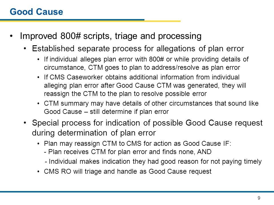 9 Good Cause Improved 800# scripts, triage and processing Established separate process for allegations of plan error If individual alleges plan error