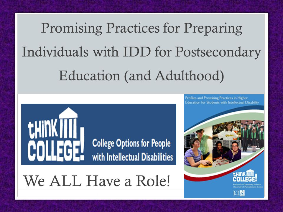 Promising Practices for Preparing Individuals with IDD for Postsecondary Education (and Adulthood) We ALL Have a Role!