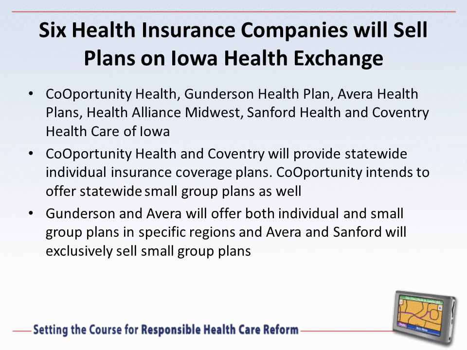 Six Health Insurance Companies will Sell Plans on Iowa Health Exchange CoOportunity Health, Gunderson Health Plan, Avera Health Plans, Health Alliance Midwest, Sanford Health and Coventry Health Care of Iowa CoOportunity Health and Coventry will provide statewide individual insurance coverage plans.