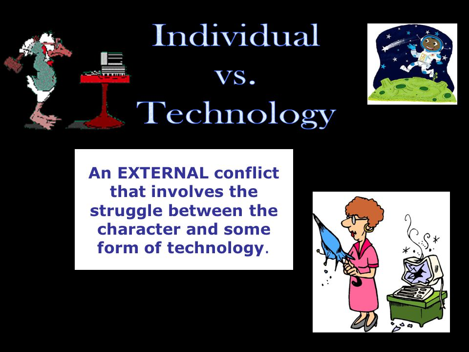 An EXTERNAL conflict that involves the struggle between the character and some form of technology.