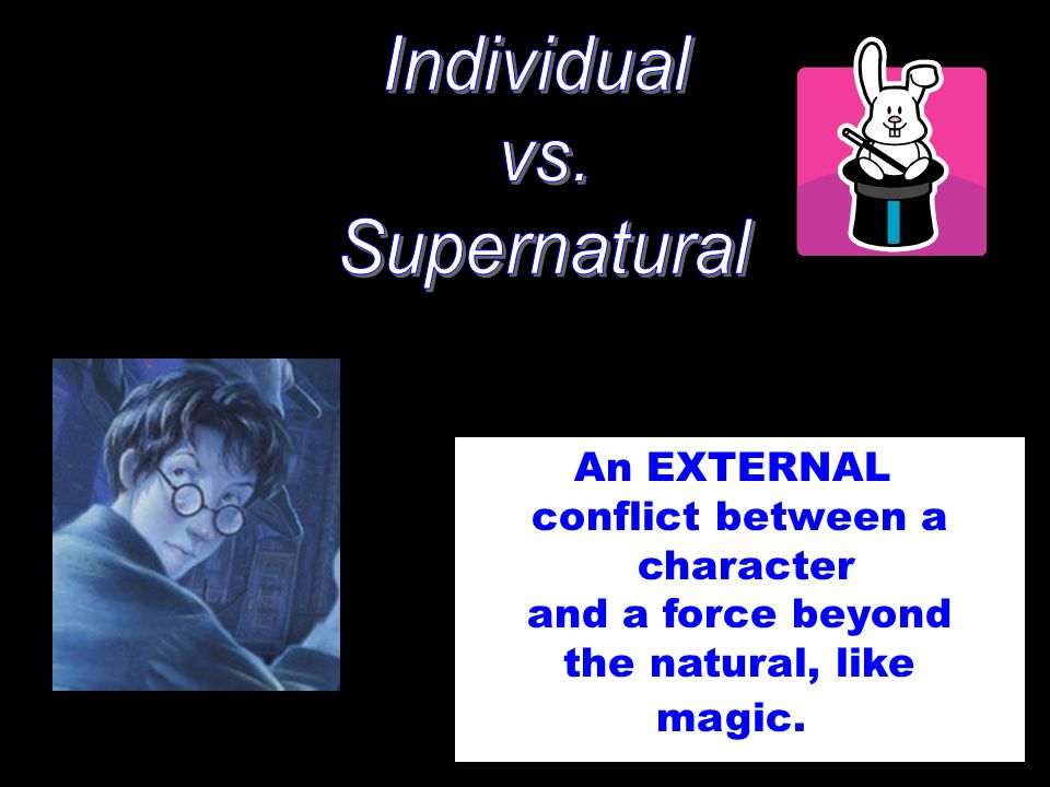 An EXTERNAL conflict between a character and a force beyond the natural, like magic.