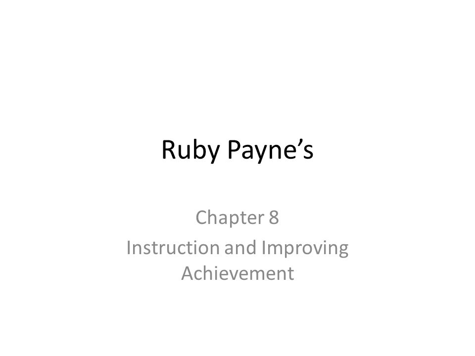 Ruby Payne's Chapter 8 Instruction and Improving Achievement